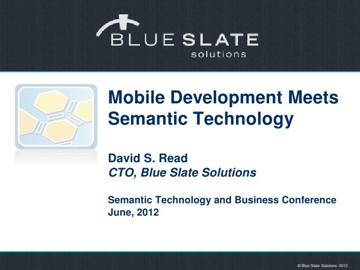 Mobile Development MeetsSemantic TechnologyDavid S. ReadCTO, Blue Slate SolutionsSemantic Technology and Business Conferen...