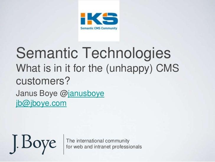 Semantic TechnologiesWhat is in it for the (unhappy) CMS customers?<br />Janus Boye @janusboye<br />jb@jboye.com<br />The ...