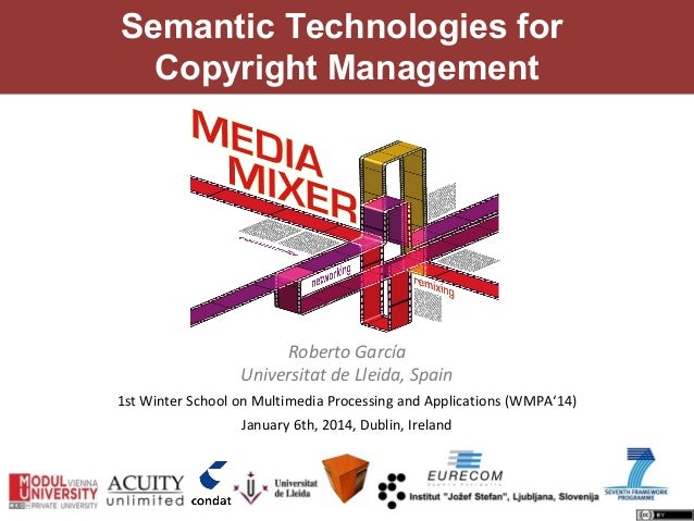 Semantic Technologies for Copyright Management  Roberto García Universitat de Lleida, Spain 1st Winter School on Multimedi...