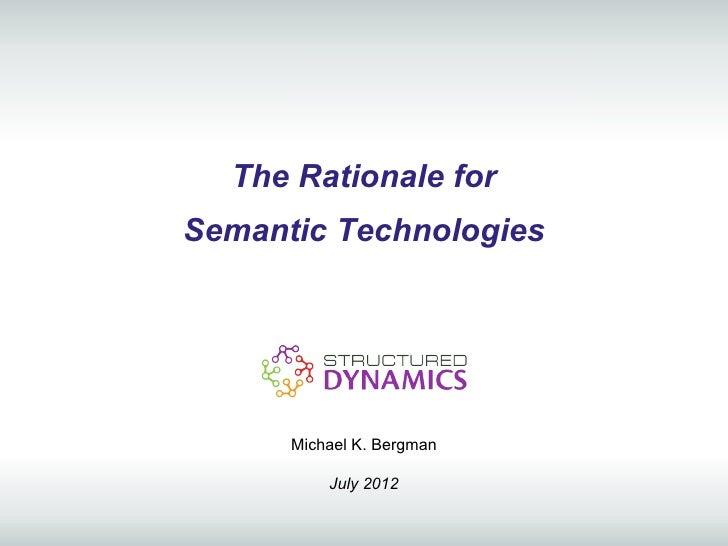 The Rationale forSemantic Technologies      Michael K. Bergman          July 2012