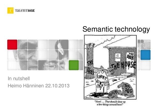 Semantic technology In nutshell Heimo Hänninen 22.10.2013