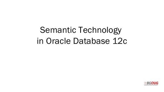 Semantic Technology in Oracle Database 12c Martin Toshev