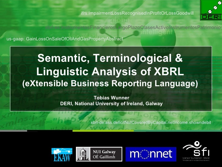 Semantic, Terminological & Linguistic Analysis of XBRL (eXtensible Business Reporting Language) Tobias Wunner DERI, Nation...