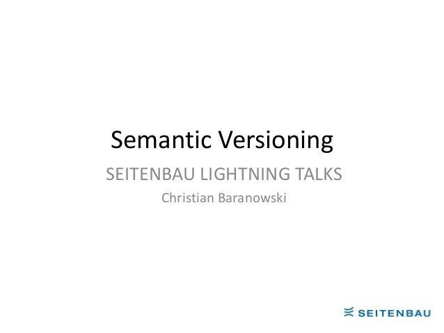 Semantic VersioningSEITENBAU LIGHTNING TALKS     Christian Baranowski