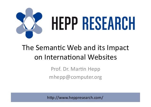 TheSeman)cWebanditsImpact onInterna)onalWebsites Prof.Dr.Mar)nHepp mhepp@computer.org h?p://www.heppresearch...