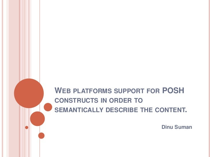 WEB PLATFORMS SUPPORT FOR POSHCONSTRUCTS IN ORDER TOSEMANTICALLY DESCRIBE THE CONTENT.                           Dinu Suman