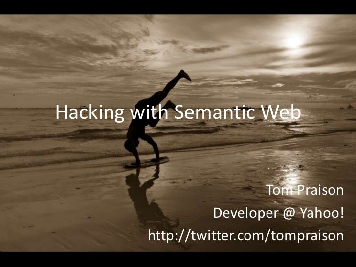 Hacking with Semantic Web                           Tom Praison                   Developer @ Yahoo!         http://twitte...