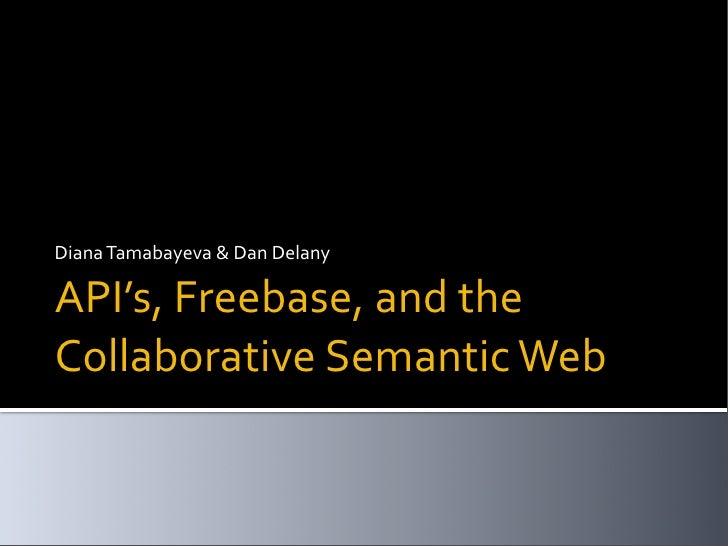 DianaTamabayeva&DanDelany  API's,Freebase,andthe CollaborativeSemanticWeb
