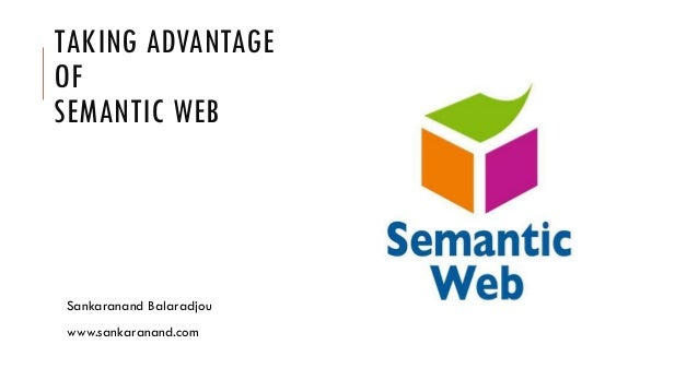 TAKING ADVANTAGEOFSEMANTIC WEBSankaranand Balaradjouwww.sankaranand.com