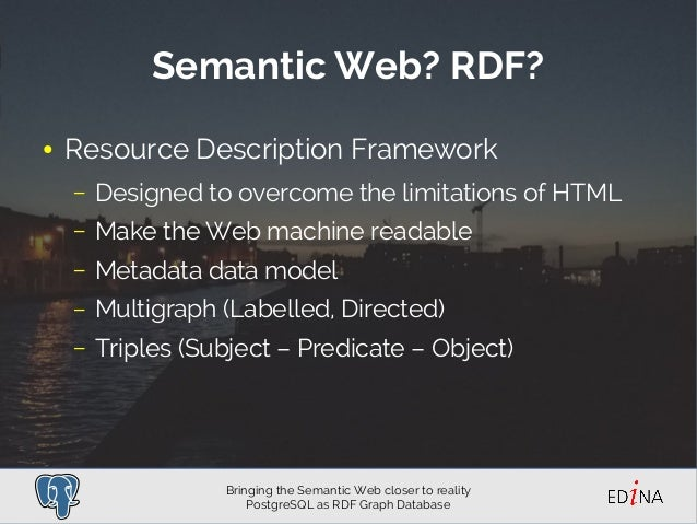 Bringing the Semantic Web closer to reality: PostgreSQL as RDF Graph Database Slide 3