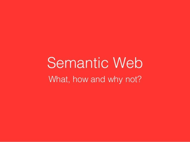 Semantic Web What, how and why not?