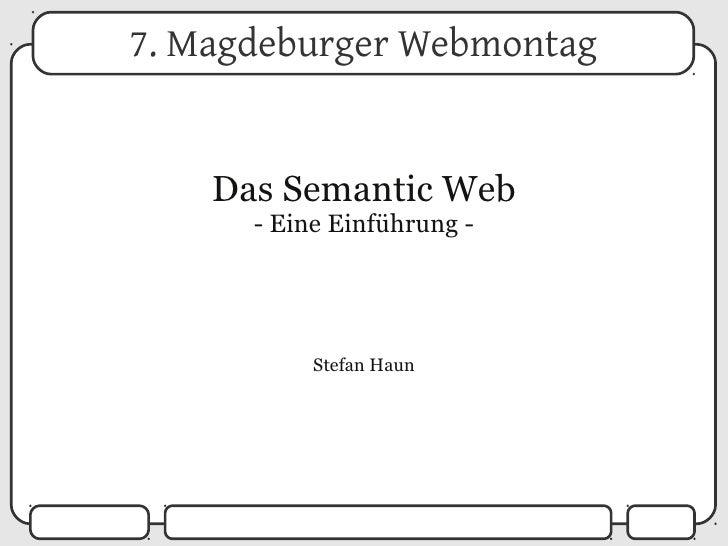 7. Magdeburger Webmontag       Das Semantic Web       - Eine Einführung -                Stefan Haun