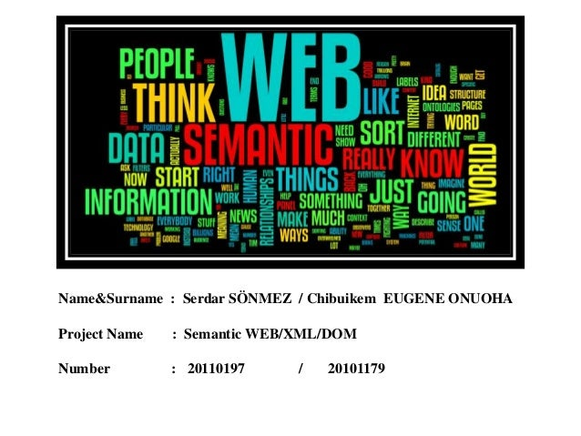 Name&Surname : Serdar SÖNMEZ / Chibuikem EUGENE ONUOHAProject Name   : Semantic WEB/XML/DOMNumber         : 20110197     /...