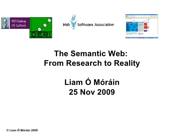 The Semantic Web:  From Research to Reality Liam Ó Móráin 25 Nov 2009
