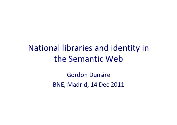 National libraries and identity in       the Semantic Web            Gordon Dunsire       BNE, Madrid, 14 Dec 2011
