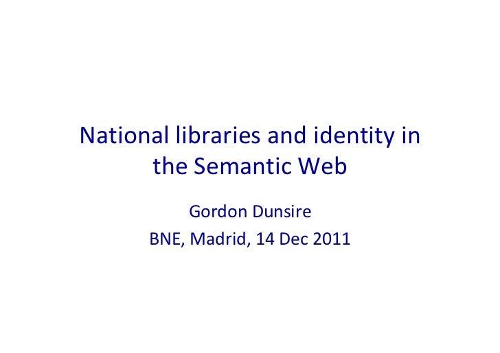 Nationallibrariesandidentityin      theSemanticWeb            GordonDunsire       BNE,Madrid,14Dec2011