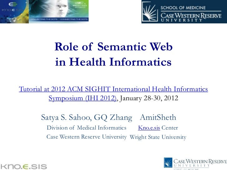 Role of Semantic Web           in Health InformaticsTutorial at 2012 ACM SIGHIT International Health Informatics          ...