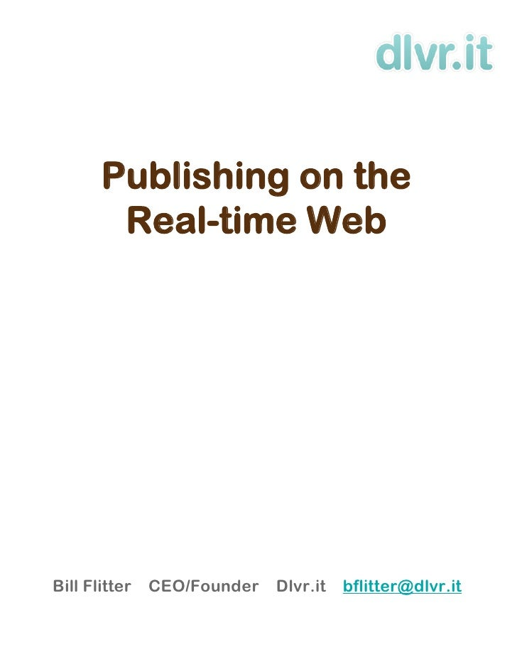 Publishing on the         Real-time Web     Bill Flitter   CEO/Founder   Dlvr.it   bflitter@dlvr.it