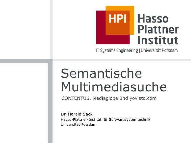SemantischeMultimediasucheCONTENTUS, Mediaglobe und yovisto.comDr. Harald SackHasso-Plattner-Institut für Softwaresystemte...