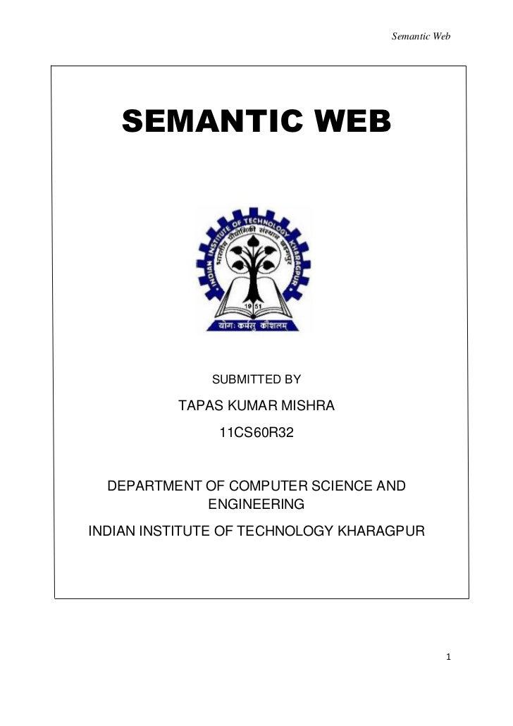 Semantic Web   SEMANTIC WEB              SUBMITTED BY          TAPAS KUMAR MISHRA               11CS60R32  DEPARTMENT OF C...