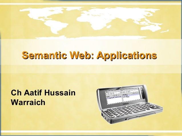 SSeemmaannttiicc WWeebb:: AApppplliiccaattiioonnss  Ch Aatif Hussain  Warraich