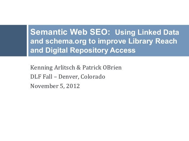Semantic Web SEO: Using Linked Dataand schema.org to improve Library Reachand Digital Repository AccessKenning	  Arlitsch	...
