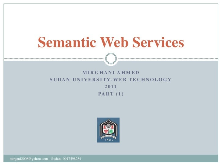 Mirghani Ahmed<br />Sudan university-web technology<br />2011<br />Part (1)<br />Semantic Web Services<br />mirgani2008@ya...