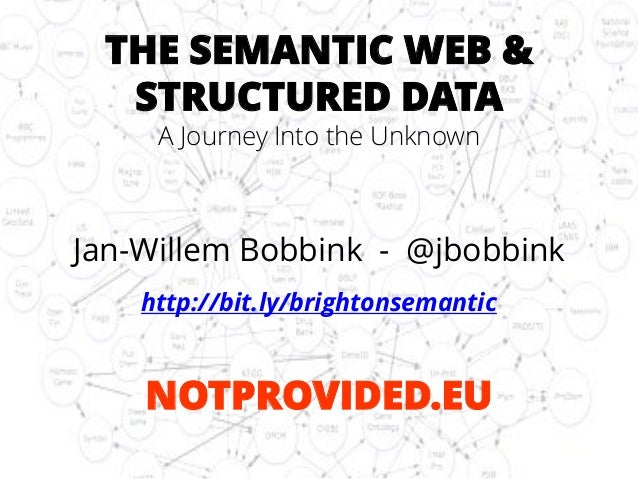 THE SEMANTIC WEB & STRUCTURED DATA  A Journey Into the Unknown  Jan-Willem Bobbink -@jbobbink  http://bit.ly/brightonseman...