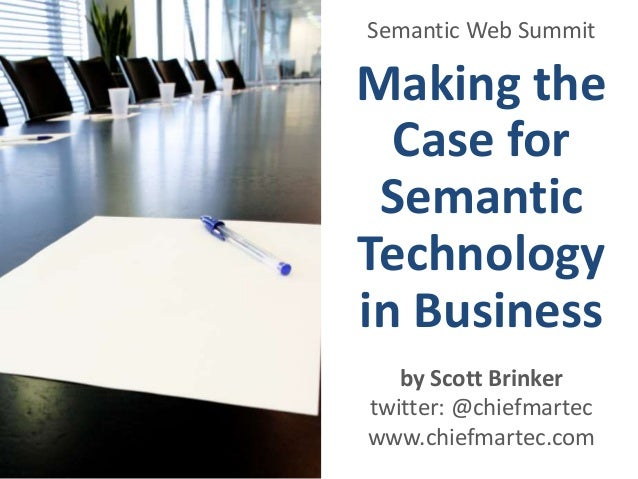 Making the Case for Semantic Technology in Business Semantic Web Summit by Scott Brinker twitter: @chiefmartec www.chiefma...
