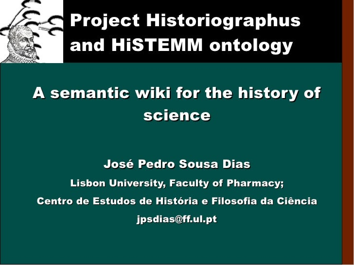 Project Historiographus       and HiSTEMM ontology  A semantic wiki for the history of             science               J...