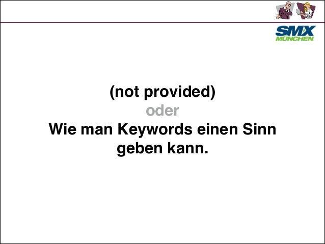 (not provided)! oder! Wie man Keywords einen Sinn geben kann.