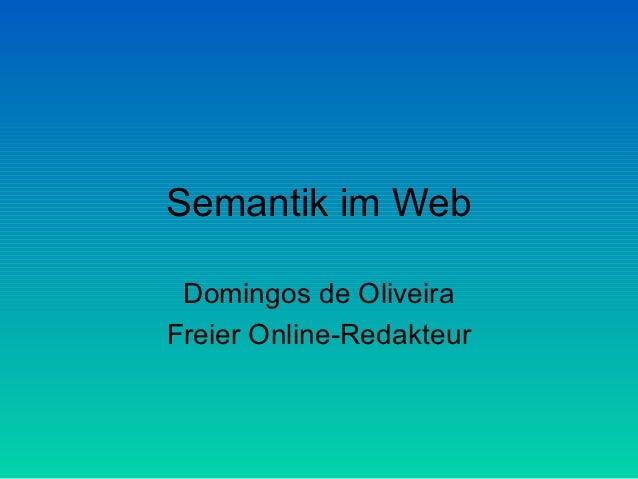 Semantik im Web Domingos de OliveiraFreier Online-Redakteur