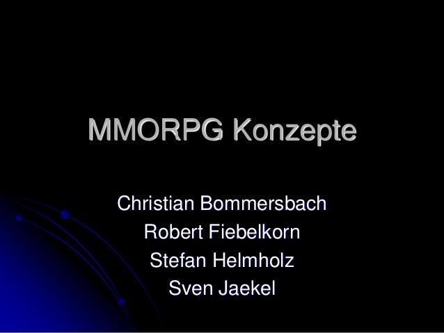 MMORPG Konzepte Christian Bommersbach Robert Fiebelkorn Stefan Helmholz Sven Jaekel