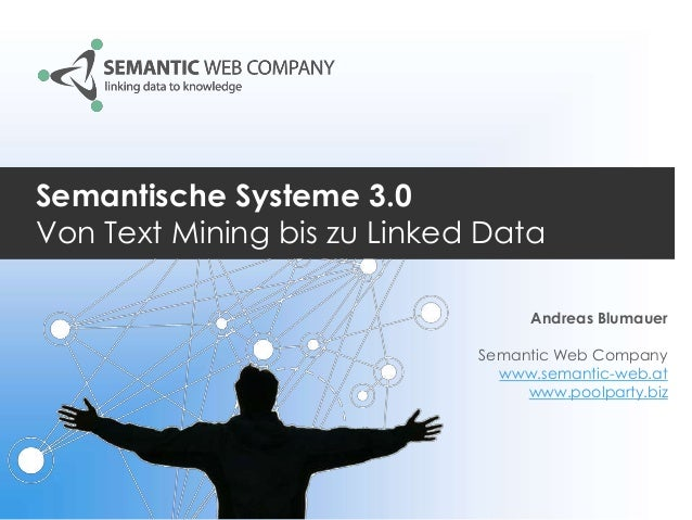 Semantische Systeme 3.0 Von Text Mining bis zu Linked Data Andreas Blumauer Semantic Web Company www.semantic-web.at www.p...