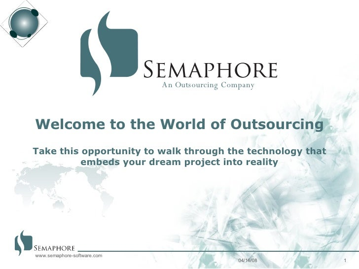 06/02/09 www.semaphore-software.com An Outsourcing Company Welcome to the World of Outsourcing Take this opportunity to wa...