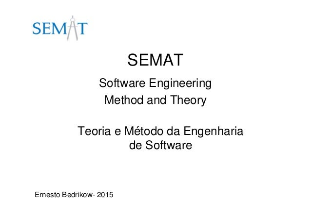 SEMAT Software Engineering Method and Theory Teoria e Método da Engenharia de Software Ernesto Bedrikow- 2015