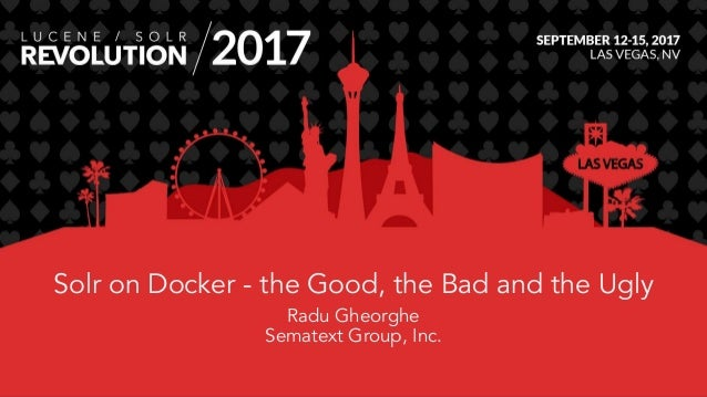 Solr on Docker - the Good, the Bad and the Ugly Radu Gheorghe Sematext Group, Inc.