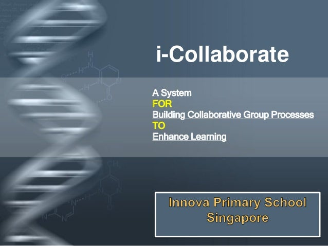 Your Logo i-Collaborate A System FOR Building Collaborative Group Processes TO Enhance Learning