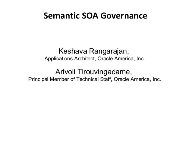 Semantic SOA Governance            Keshava Rangarajan,      Applications Architect, Oracle America, Inc.           Arivoli...