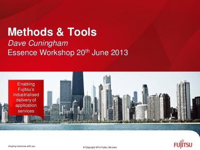 Methods & Tools Dave Cuningham Essence Workshop 20th June 2013 Enabling Fujitsu's industrialised delivery of application s...