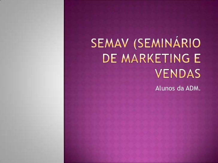 SEMAV (SEMINÁRIO DE MARKETING E VENDAS<br />Alunos da ADM.<br />