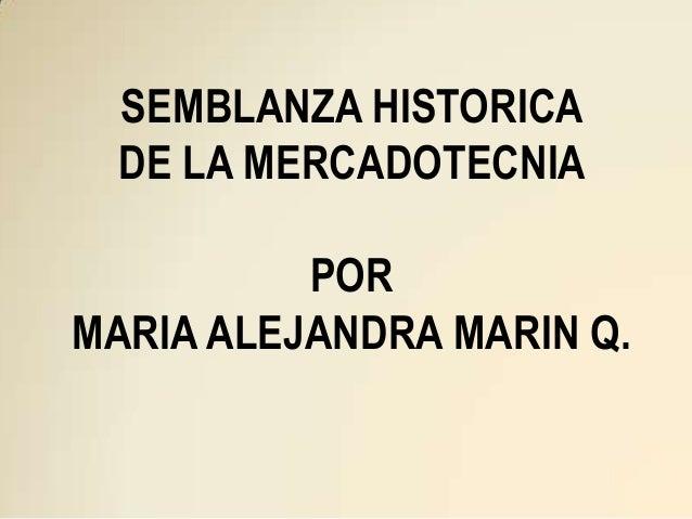 SEMBLANZA HISTORICA  DE LA MERCADOTECNIA          PORMARIA ALEJANDRA MARIN Q.