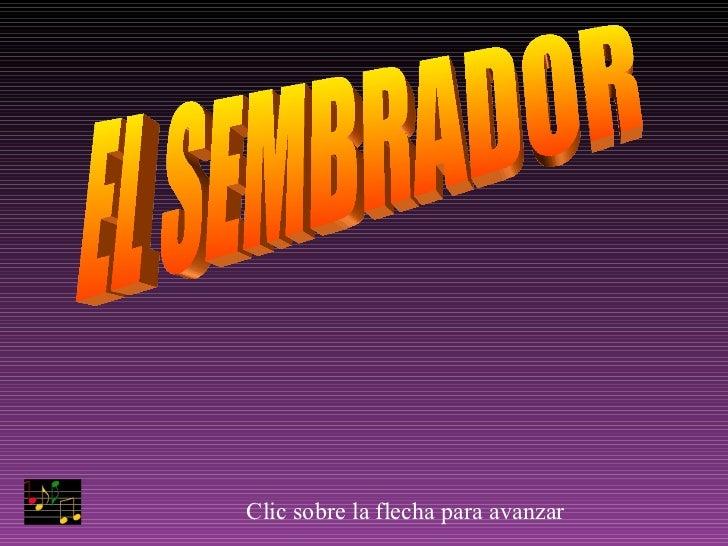 EL SEMBRADOR Clic sobre la flecha para avanzar