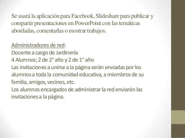 Se usará la aplicaciónpara Facebook, Slidesharepara publicarycompartirpresentaciones en PowerPoint con las temáticasaborda...