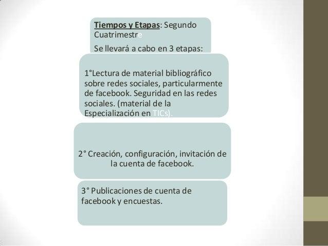 Tiempos y Etapas: SegundoCuatrimestreSe llevará a cabo en 3 etapas:1°Lectura de material bibliográficosobre redes sociales...