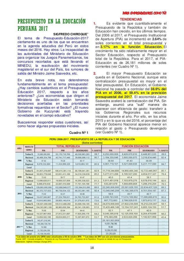 PARA EMPRENDEDORES COMO TÚ! 18 PRESUPUESTO EN LA EDUCACIÓN PERUANA 2017 SIGFREDO CHIROQUE* El tema de Presupuesto-Educació...