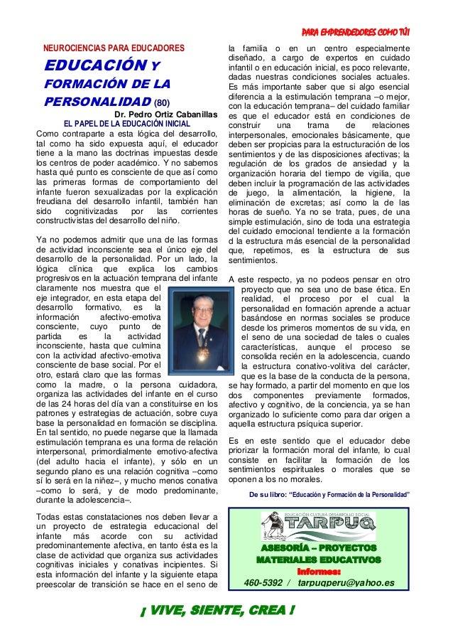 PARA EMPRENDEDORES COMO TÚ! 2 NEUROCIENCIAS PARA EDUCADORES EDUCACIÓN Y FORMACIÓN DE LA PERSONALIDAD (80) Dr. Pedro Ortiz ...