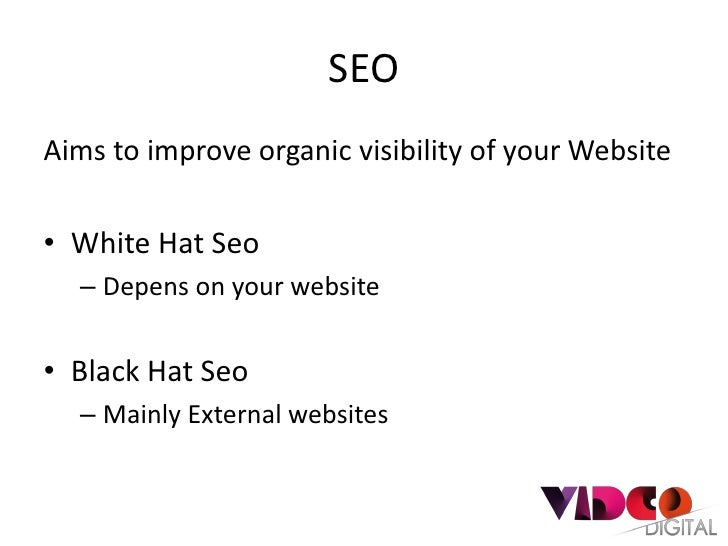 SEOAims to improve organic visibility of your Website• White Hat Seo  – Depens on your website• Black Hat Seo  – Mainly Ex...