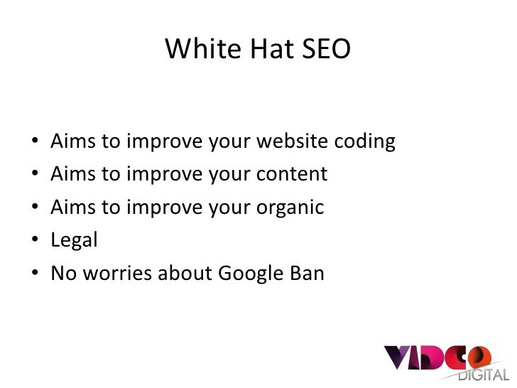 White Hat SEO•   Aims to improve your website coding•   Aims to improve your content•   Aims to improve your organic•   Le...
