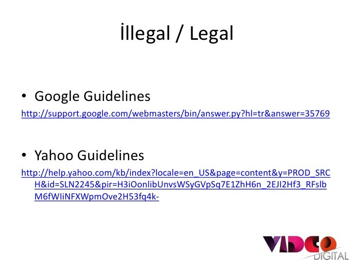 İllegal / Legal• Google Guidelineshttp://support.google.com/webmasters/bin/answer.py?hl=tr&answer=35769• Yahoo Guidelinesh...